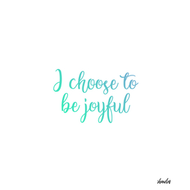 I choose to be joyful- Positive affirmation motivation quote