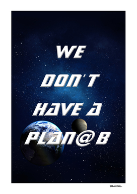 We don't have a Plan@ B - with Moon