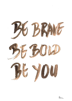 kisspng-be brave be bold be you