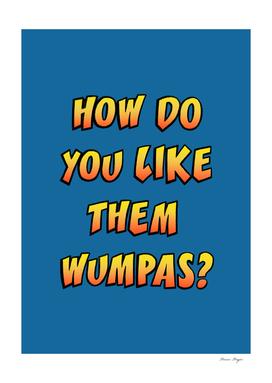 How Do You Like Them Wumpas