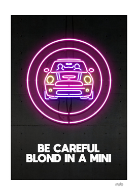 BE CAREFUL BLOND IN A MINI