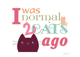 I was normal 2 CATS AGO