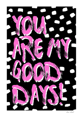 You are my good days