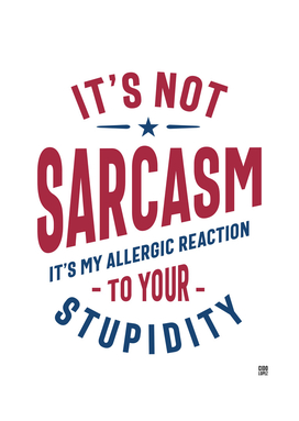 It's Not Sarcasm Funny Quote Gift