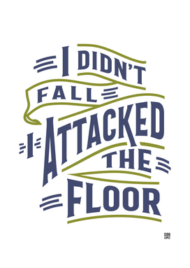 I Didn't Fall I Attacked The Floor Funny Gift