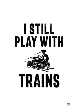 I Still Play With Trains