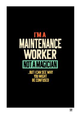 I'm a Maintenance Worker Not a Magician