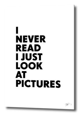 I never read I just look at pictures