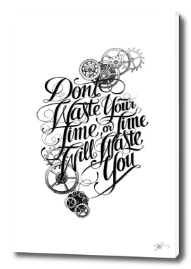 Don't waste your time or time will waste you