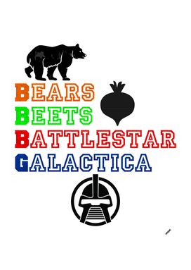 BEARS, BEETS, BATTLESTAR GALACTICA