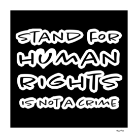 Stand for Human Rights is Not a Crime (black background)