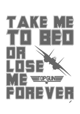 TAKE ME TO BED, TOP GUN