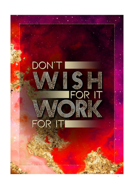 Don't Wish For It Work For It Prismatic Motivational
