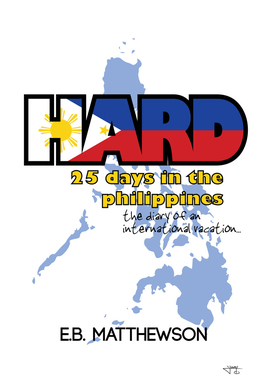 Hard : 25 Days in the Philippines