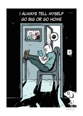 Go big Go home