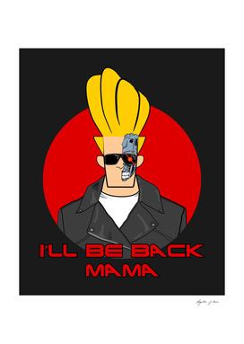 I'll be back mama