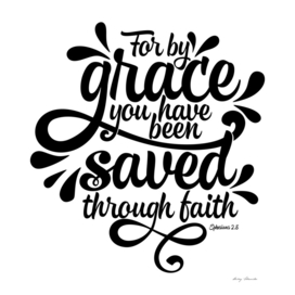 Christian print.For by grace you have been saved