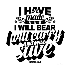 Christian print. I have made and I will bear I will carry