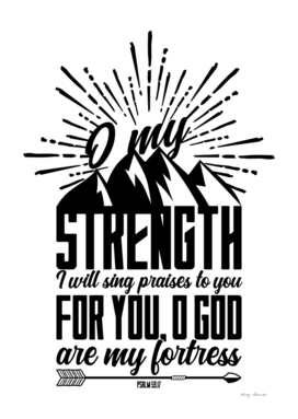 Christian print. O my strenght I will sing praises to you