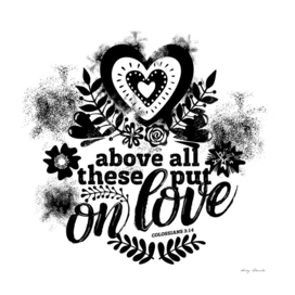 Christian print. Above all these put on love.