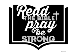Christian typography. Read the bible, pray and be strong.