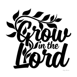 Christian print. Grow in the Lord.