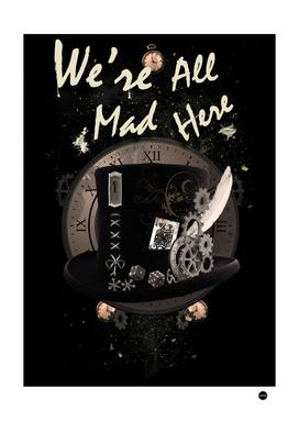 We're All Mad Here - Steampunk Alice In Wonderland Design