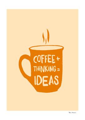 Coffee + thinking = ideas