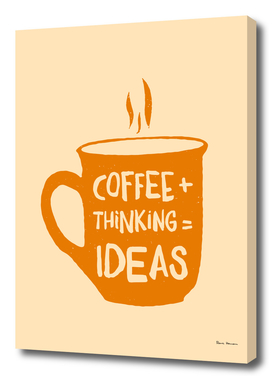 Coffee + thinking = ideas