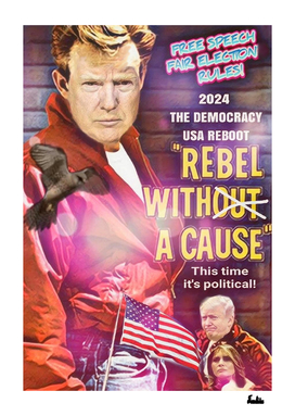 TRUMP A REBEL WITH A POLITICAL CAUSE REBOOT 2024