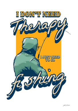 FISHING - I Don't Need Therapy, I just Need To go Fishing