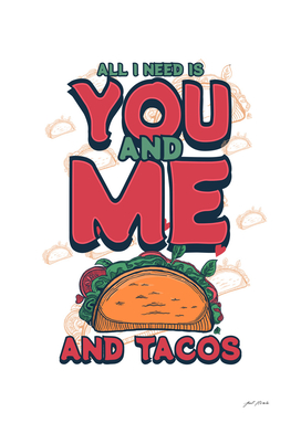 FOOD - TACOS (All I need, You and me and tacos)
