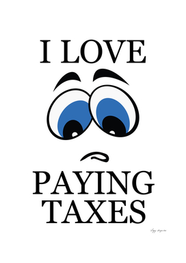 I LOVE PAYING TAXES
