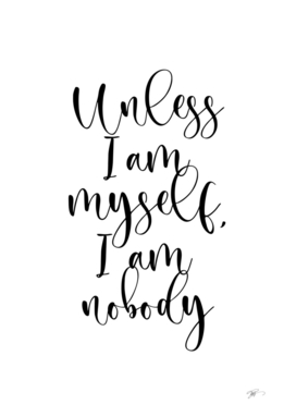 Unless I am myself, I am nobody. Virginia Woolf quote