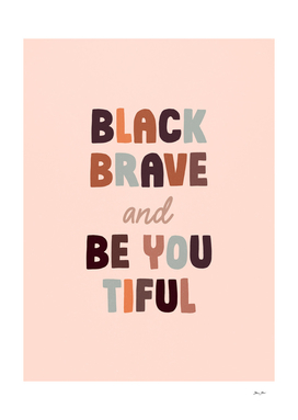 Black, Brave and Be-You-Tiful - Motivational quote