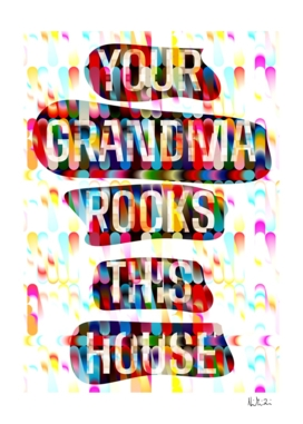 Your Grandma Rocks This House
