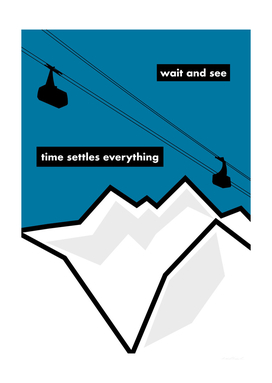 wait and see - time settles everything