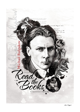 Read the books. Mikhail Bulgakov