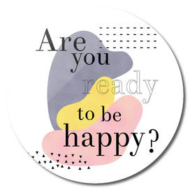 Are you ready to be happy?