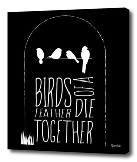 Birds of a Feather Die Together