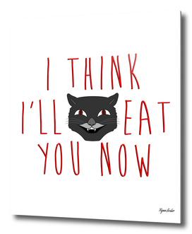 I Think I'll Eat You Now