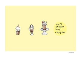 More Cream Less Coffee