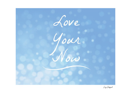 Love Your Now