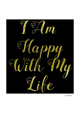 I Am Happy With My Life