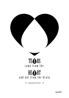 """Tears come from the heart and not from the brain."""