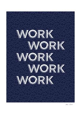 Work, work, work, work, work