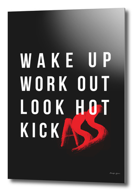 Wake Up, Work Out, Look Hot, Kick Ass