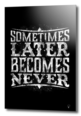 Later Becomes Never