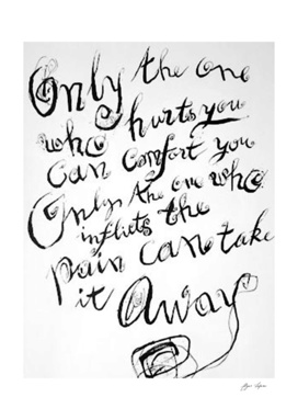 Only the one who hurt you can comfort you