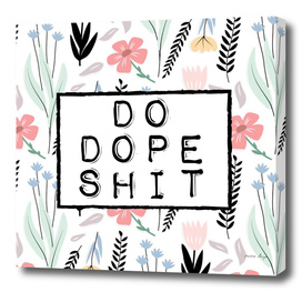 do dope shit